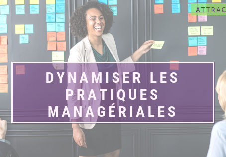 Dynamiser les pratiques managériales