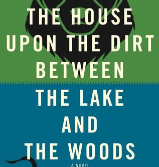 Review: The House Upon the Dirt between the Lake and the Woods - Matt Bell