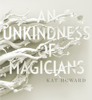 Review: An Unkindness of Magicians - Kat Howard