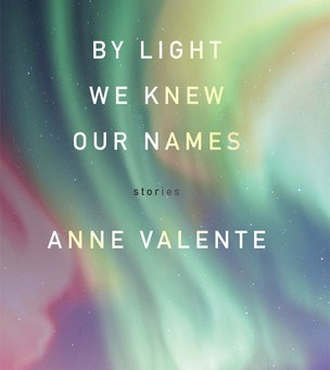 Review: By Light We Knew Our Names - Anne Valente