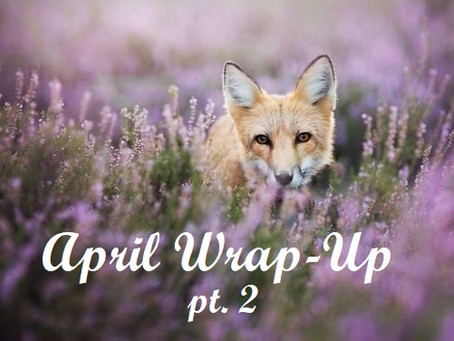 April Wrap-up pt.2