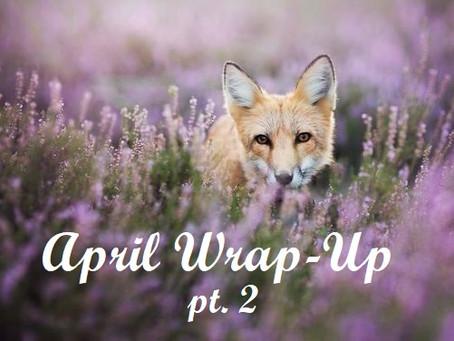 April Wrap-up pt.2