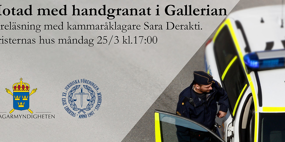 Hotad med handgranat i Gallerian - en föreläsning med åklagare Sara Derakti
