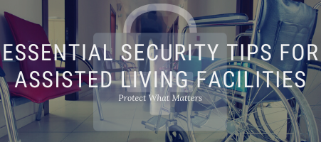 Assisted Living Facility Essential Security Tips