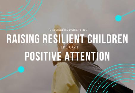 Raising Resilient Children through Positive Attention