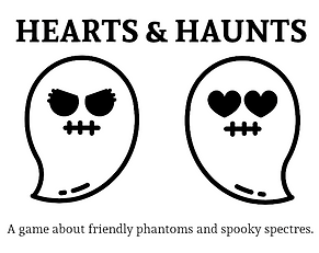 """Image of two ghosts, one with angry eyes and eyelashes, the other with hearts for eyes. Text at the top reads: """"Hearts & Haunts"""". Text at the bottom reads: """"A game about friendly phantoms and spooky spectres."""""""
