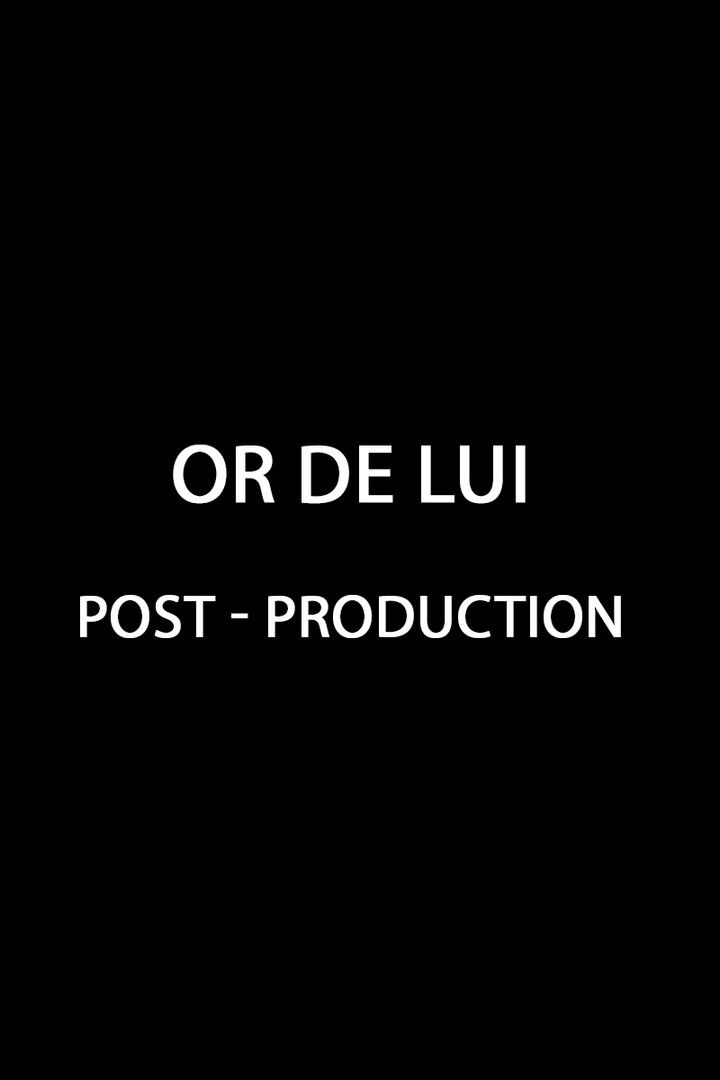 Or de Lui - en post-production