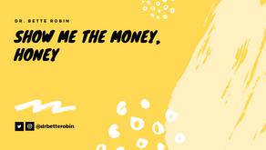 Show Me the Money Honey
