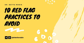 TEN RED FLAG PRACTICES TO AVOID!