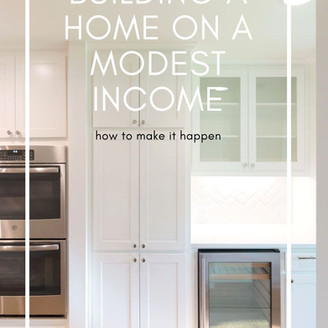building a home on a modest income