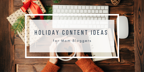 Holiday Content Ideas For Mom Bloggers