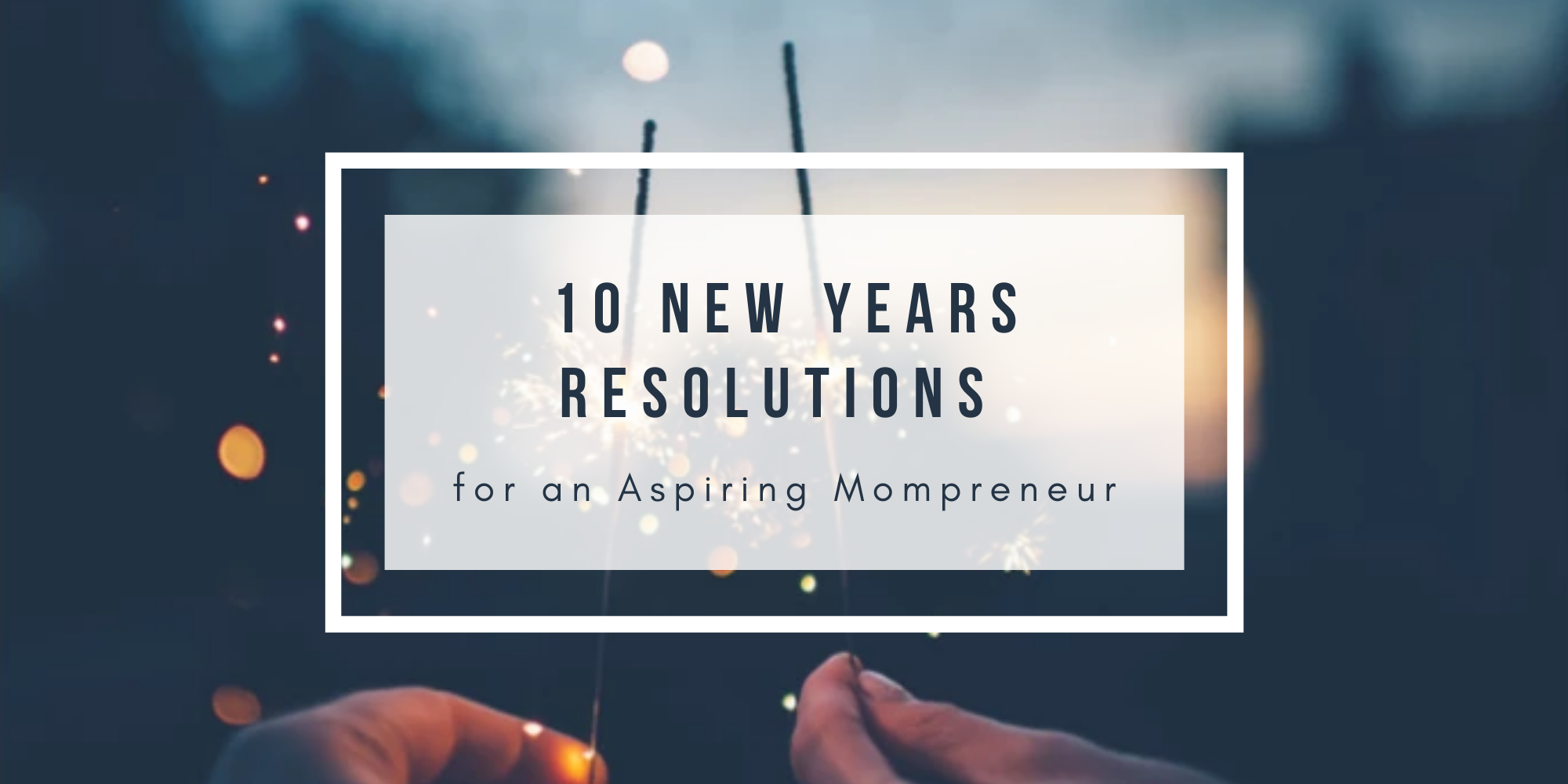 10 New Year Resolutions for an Aspiring Mompreneur