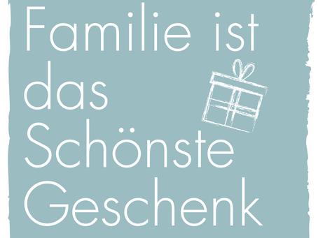 Familie ist das schönste Geschenk.