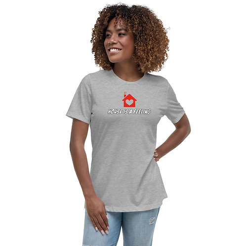 House is a FEELING! Women's Relaxed T-Shirt