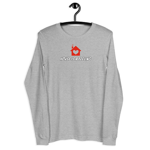 House is a Feeling! Unisex Long Sleeve Tee