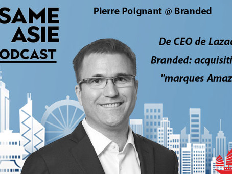 """#59 Singapour: Pierre Poignant [Branded] De CEO de Lazada à Branded: acquisition de """"marques Amazon"""""""