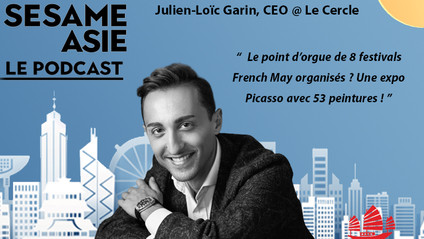 #12 HK: Arts, French May, Evénementiel -- Julien-Loic Garin [ CEO @ le Cercle / ex-CEO French May ]