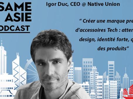 #9 Igor Duc [CEO @ Native Union] Créer une marque premium d'accessoires Tech