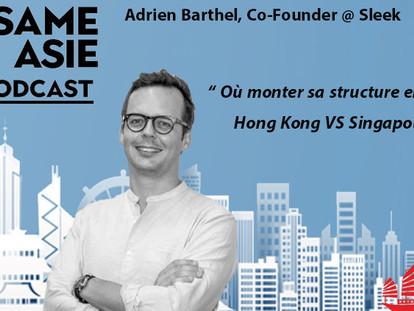 #5 Adrien Barthel [Co-founder @ Sleek] Où monter sa structure en Asie : Hong Kong VS Singapour