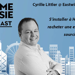 #64 Hong Kong: Cyrille Littler [Eastwise] S'installer à HK,  racheter une entreprise de sourcing