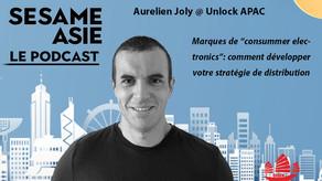 #56 Hong Kong: Aurelien Joly [Unlock Apac]  Stratégie de distribution Consummer Electronics en Asie