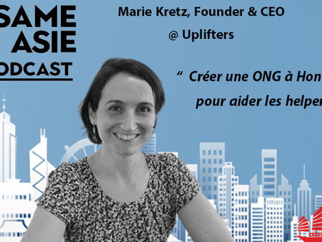 #10 HK: ONG, Aides à Domicile, Formation -- Marie Kretz [Founder & CEO @ Uplifters]