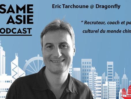 #55 Shanghai: Eric Tarchoune [Dragonfly Group] Recruteur, coach, passeur culturel du monde chinois