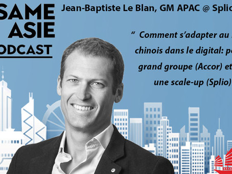 #17 Chine: Retail, Digital, Adaptation - Jean-Baptiste Le Blan [GM APAC @ Splio]