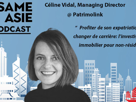 #13 HK: Immobilier, Investissement, Expatriation -- Céline Vidal [Managing Director @ Patrimolink]