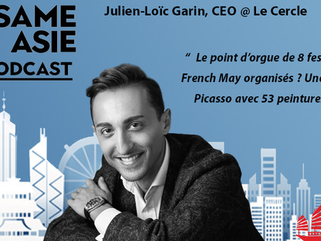 #12 HK: Arts, French May, Evénementiel - Julien-Loic Garin [ CEO @ le Cercle / ex-CEO French May ]