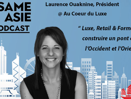 #38 Hong Kong: Laurence Ouaknine [Au Coeur du Luxe] Luxe, Retail et Formations