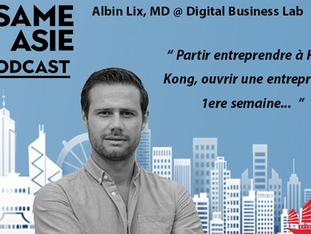 #18 Hong Kong: Albin Lix [Digital Business Lab] Self-Made Man, Réseaux Sociaux, KOL