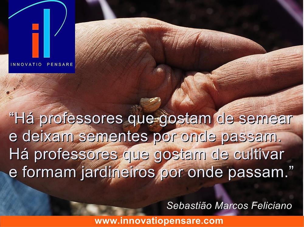 Frase de Sebastião Marcos Feliciano-Criação Innovatio Pensare