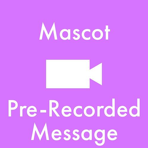 Mascot Pre-Recorded Message