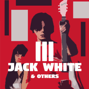 III: Jack White & Others