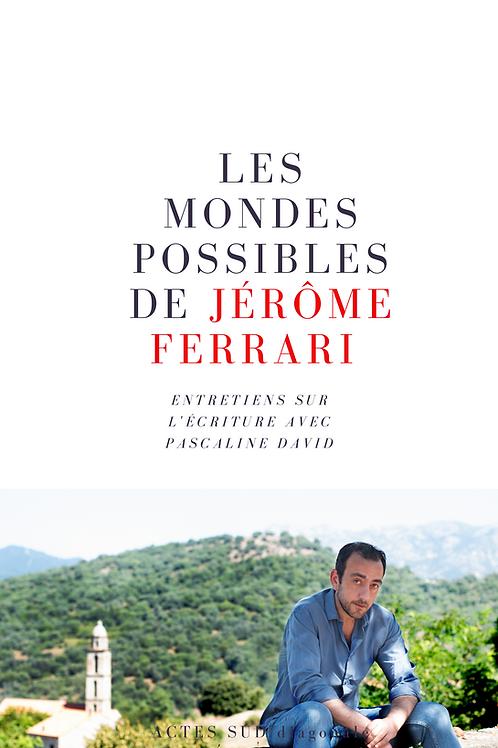 Les mondes possibles de Jérôme Ferrari entretiens sur l'écriture Pascaline David