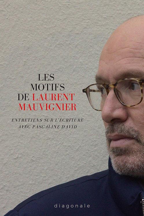 Les motifs de Laurent Mauvignier, entretiens sur l'écriture avec Pascaline David