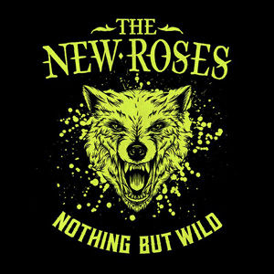 The_New_Roses_–_Nothing_But_Wild_use.jpg