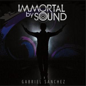 Gabriel Sanchez - Immortal By Sound USE.