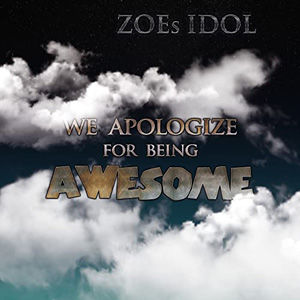 Zoes Idol - We Apologise For Being Aweso