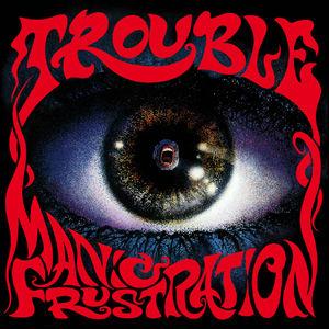 Trouble - Manic Frustration use.jpg