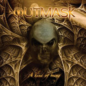Outmask, A Kind Of Being