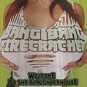 bangbangfirecracker-welcometotheslaughte