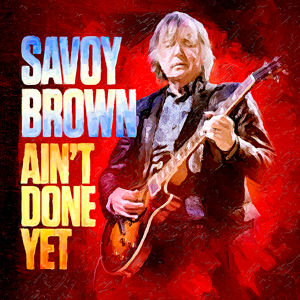 Savoy Brown - Ain't Done Yet use.jpg