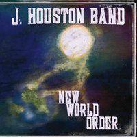 J Houston Band, New World Order