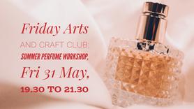 Friday Arts and Crafts Club: Summer Perfume Workshop, Fri 31 May, 19.30 - 21.30