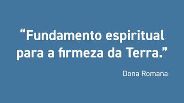 Fundamento Espiritual para a Firmeza da Terra. Dona Romana
