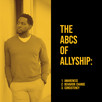 Learning the ABCs of Allyship