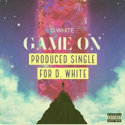 Game On - Single. D. White produced by Corey Ponder