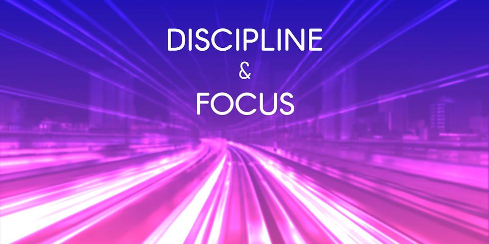 Discipline & Focus
